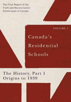 Canada's Residential Schools: The History, Origins to 1939: The Final Report of the Truth and Reconciliation Comm...