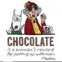 Chocolate is a woman's reward...