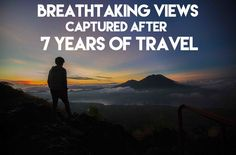 BREATHTAKING VIEWS CAPTURED DURING 7 YEARS OF TRAVEL