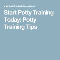 Start Potty Training Today: Potty Training Tips