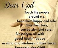 Dear God Touch The People Around Me And Keep Them Safe