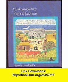 Fire Brother (9780816431434) Kevin Crossley-Holland, Joanna Troughton , ISBN-10: 0816431434  , ISBN-13: 978-0816431434 ,  , tutorials , pdf , ebook , torrent , downloads , rapidshare , filesonic , hotfile , megaupload , fileserve