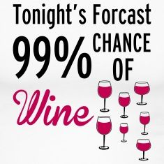 tonight's forecast 99% chance of wine, funny, drunk, wine, wine glass, red wine, drunk, drunken, alcohol, t-shirts