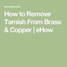 How to Remove Tarnish From Brass & Copper | eHow