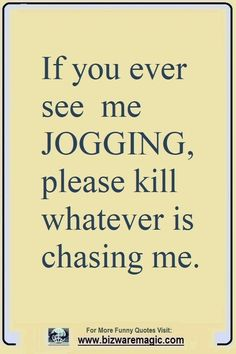 Top 14 Funny Quotes From Bizwaremagic - If You Ever See Me Jogging, Kill . - Top 14 funny quotes from Bizwaremagic – If you ever see me jogging, please kill what haunts me. 9gag Funny, Haha Funny, Funny Shit, Funny Jokes, Funny Stuff, Funny Commercials, Funny Minion, Daily Quotes, Best Quotes