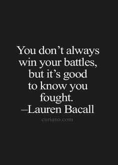 """You Don't Always Win Your Battles, But It's Good To Know You Fought"" - Lauren Bacall #quote"