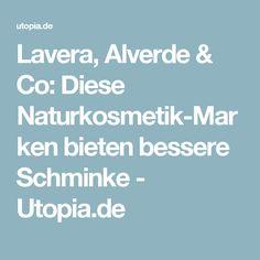 Lavera, Alverde & Co: Diese Naturkosmetik-Marken bieten bessere Schminke - Utopia.de
