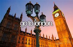 Bucket List...Go to London (maybe even move there) :-)