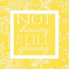 Not Showing, Still Glowing. #adoption #quote www.adoptlanguage.com