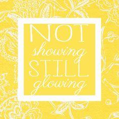 Not Showing, Still Glowing. #adoption #quote www.adoptlanguage.com