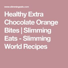 Healthy Extra Chocolate Orange Bites | Slimming Eats - Slimming World Recipes
