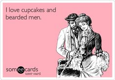 It's like, someone made me an ecard. @Jacob McPherson Lessard I love cupcakes and bearded men.