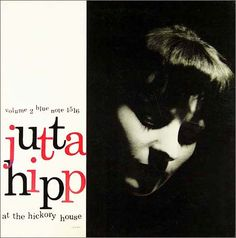 Jutta Hipp at the Hickory House, vol. 2   Label: Blue Note 1516, 1 9 5 6  Design: Reid Miles  Photo: Francis Wolff