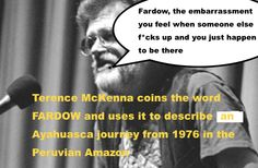 """This video's raison d'etre is a questioner who asks McKenna: """"Can you describe a magical shamanic battle and how it would occur?"""" Then, Terence McKenna responds with a in-depth anecdote that includes recalling a time in his youth when he invented the word fardow. - See more at: http://ayahuascarecipe.org/fardow-terence-mckenna-ayahuasca/"""