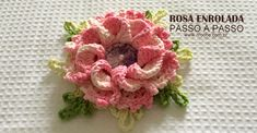 Rosa enrolada passo a passo | Croche.com.br