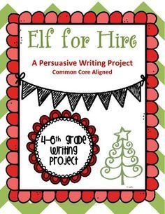 Elf for Hire Christmas Persuasive Writing Project. Common Core Aligned and FREE!