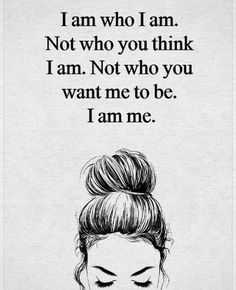 I am who I am. confidence quotes 10 Inspirational Quotes from Functional Rustic I Am Quotes, Self Love Quotes, Mood Quotes, Cute Quotes, Woman Quotes, Positive Quotes, Motivational Quotes, Qoutes, Teen Girl Quotes