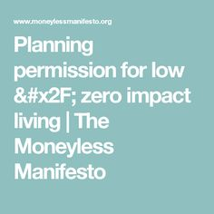 Planning permission for low / zero impact living | The Moneyless Manifesto