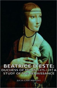 Beatrice D'Este: Duchess of Milan - A Study of the Renaissance Ancestry, Genealogy, Renaissance, Medieval, Study, People, Movie Posters, House, Daughter