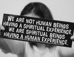 One of my favorite quotes! We are not human beings having a spiritual experience; we are spiritual beings having a human experience. Great Quotes, Quotes To Live By, Me Quotes, Inspirational Quotes, Motivational, Famous Quotes, Honest Quotes, Style Quotes, Beauty Quotes