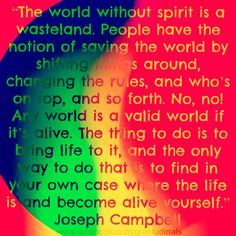 The world without spirit is a wasteland...