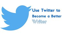 How using Twitter can help you to become a better writer.