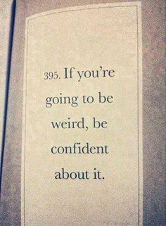Truth #395: If you're going to be weird, be confident about it. {Own that shit!} #truth
