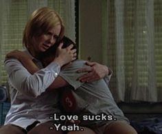 -Love sucks  -Yeah