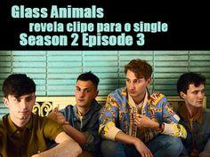 Canal Electro Rock News: Glass Animals revela clipe para o single Season 2 Episode 3
