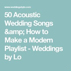 50 Acoustic Wedding Songs How To Make A Modern Playlist