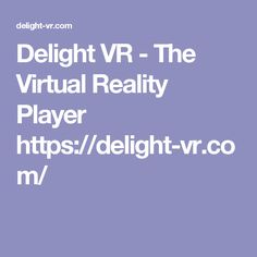 Delight VR - The Virtual Reality Player  https://delight-vr.com/