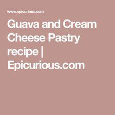 Guava and Cream Cheese Pastry recipe | Epicurious.com