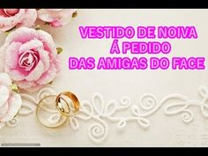 VESTIDO DE NOIVA A PEDIDO DO FACEBOOK,DE BISCUIT - YouTube