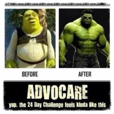 24 day challenge feels like this! :D  https://www.advocare.com/130726175/