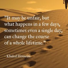 """""""It may be unfair, but what happens in a few days,."""" - Khaled Hosseini - Quotes ABC - Best Good Quotes - The Best Quotes Quotable Quotes, True Quotes, Book Quotes, Pretty Words, Cool Words, Wise Words, Favorite Words, Favorite Quotes, Khaled Hosseini Quotes"""