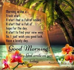 Good morning May God smile on you today