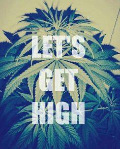Lets get high!
