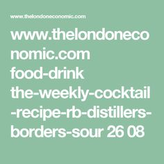 www.thelondoneconomic.com food-drink the-weekly-cocktail-recipe-rb-distillers-borders-sour 26 08