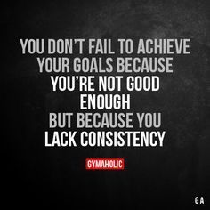 You Don't Fail To Achieve Your Goals Because You're Not Good Enough  But because you lack consistency.  More motivation: https://www.gymaholic.co  #fitness #gymaholic #motivation