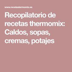 Recopilatorio de recetas thermomix: Caldos, sopas, cremas, potajes