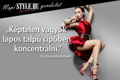 """""""Képtelen vagyok lapos talpú cipőben koncentrálni."""" Victoria Beckham www.stylemagazin.hu Victoria Beckham, Attitude, Sad, Messages, Humor, Woman, Quotes, Beauty, Quotations"""
