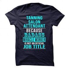 Tanning Salon Attendant - #tee outfit #sweatshirt jacket. GET YOURS => https://www.sunfrog.com/No-Category/Tanning-Salon-Attendant.html?68278