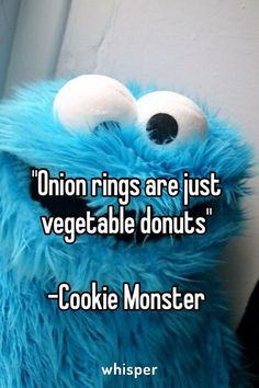 Thank you, Cookie Monster...《Not sure if that's helping, but okay.