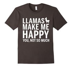Llamas T-shirts - Llamas make me happy you not so much shirt