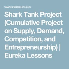 Shark Tank Project (Cumulative Project on Supply, Demand, Competition, and Entrepreneurship) | Eureka Lessons