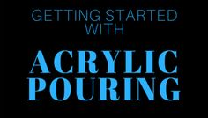Getting Started with Acrylic Pouring: The Beginners Guide