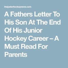 A Fathers Letter To His Son At The End Of His Junior Hockey Career – A Must Read For Parents