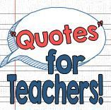 Need a quote for an assignment, newsletter, or inspiration? Check out this site that has quotes chosen especially for the classroom - nothing inappropriate or irrelevant. Makes it way easier to find the quote YOU need.