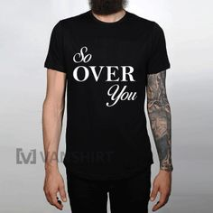 So over you T-Shirts, Custome Shirts, Shirt Customizer,How To Shrink A Shirt, Jiffy Shirts, Yeezus Shirt Pacsun,Shirt Design,Shirts, Design Your Own T Shirt