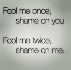Image result for fool me once time shame on you quote